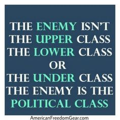 the enemy is the political class...unfortunately the fourth estate has the lower/under class snowed!
