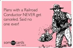 Disneyland is calling are names. Plans with a Railroad Conductor NEVER get canceled! Railroad Quotes, Railroad Humor, Railroad Wife, Girlfriend Quotes, Wife Quotes, Wife Humor, Crazy Life, Man In Love, Laughter