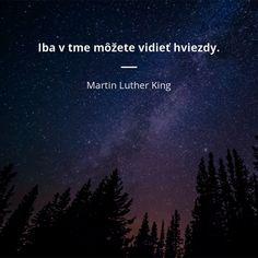 Iba v tme môžete vidieť hviezdy. Martin Luther King, Depression, Language, Faith, Fantasy, Thoughts, Motivation, Feelings, Quotes