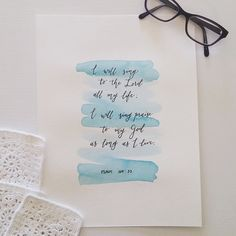 Pretty water color scripture art. Bible verse Psalm 104:33  I will sing to the Lord all my life; I will sing praise to my God as long as I live.