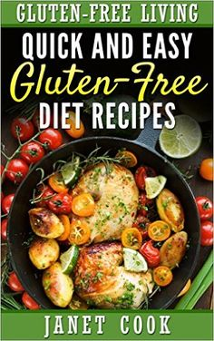 Quick and Easy Gluten-Free Diet Recipes (Gluten-Free Living Book 1) - Kindle edition by Janet Cook. Cookbooks, Food & Wine Kindle eBooks @ Amazon.com.