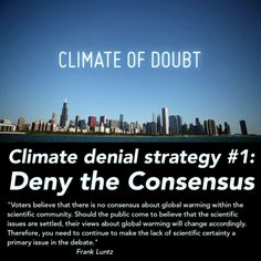 Climate Denial Strategy Deny The Consensus Climate Change Denial, Global Warming, Believe, Public