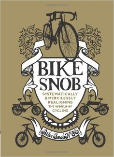 Bike Snob Systematically & Mercilessly Realigning The World Of Cycling $12