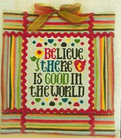 Believe There Is Good is the title of this cross stitch pattern from Cherry Hill Stitchery.