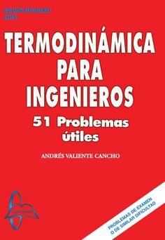 TERMODINÁMICA PARA INGENIEROS 51 Problemas Útiles Autor: Andrés Valiente Cancho  Editorial: García Maroto Editores ISBN: 9788493750923 ISBN ebook: 9788492976638 Páginas: 188 Grado: en Ingeniería Civil Área: Ciencias y Salud Sección: Física  http://www.ingebook.com/ib/NPcd/IB_BooksVis?cod_primaria=1000187&codigo_libro=121