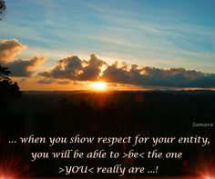 ... when you show #respect for your #entity, you will be able to >be< the one >YOU< really are ...!