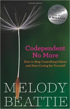 Codependent No More: How to Stop Controlling Others and Start Caring for Yourself: Melody Beattie: 2015894864025: Amazon.com: Books