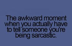 I'm being sarcastic!