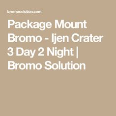 Package Mount Bromo - Ijen Crater 3 Day 2 Night   Bromo Solution