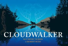 Cloudwalker by Roy Henry Vickers, An amazing story to celebrate the creation of rivers, this beautiful story focuses on BC legends.