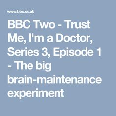 BBC Two - Trust Me, I'm a Doctor, Series 3, Episode 1 - The big brain-maintenance experiment