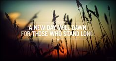 A new day will dawn for those who stand long.  Perservere, and pray for strength.