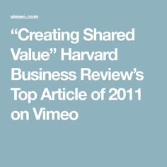 """Creating Shared Value"" Harvard Business Review's Top Article of 2011 on Vimeo"