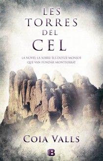 """Les torres del cel de Coia Valls. Ed. B. """"La novel·la sobre els dotze monjos que van fundar Montserrat."""" Booktrailer http://www.youtube.com/watch?v=BJphsVgwTJY"""