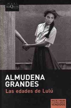 """Las edades de Lulú / Almudena Grandes.-- Tusquets ; Barcelona, 2004).-- 260 p. ; 20 cm.-- (Andanzas (Tusquets); 555)  D.L. B 4810-2007.-- ISBN 978-84-8310-282-4  821.134.2-31""""19""""  R. 15820"""