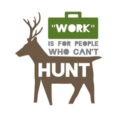 """""""Work"""" Is For People Who Cant Hunt T-Shirt #hunting #AATC"""