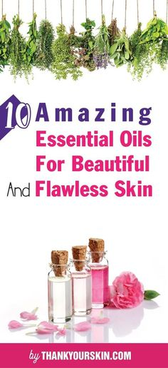 10 amazing essential oils for beautiful and flawless skin - Best essential oils for skin care, wrinkles, Tightening, Skin tags, Firming #EssentialOils #Skincare #ThankYourSkin