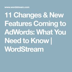 11 Changes & New Features Coming to AdWords: What You Need to Know Content Marketing, Need To Know, Change, News, Inbound Marketing