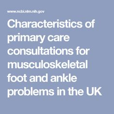 Characteristics of primary care consultations for musculoskeletal foot and ankle problems in the UK