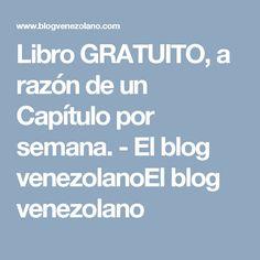 Libro GRATUITO, a razón de un Capítulo por semana. - El blog venezolanoEl blog venezolano