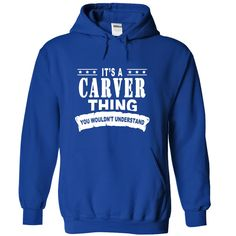 It's a CARVER Thing, You Wouldn't Understand T-Shirts, Hoodies. BUY IT NOW ==► https://www.sunfrog.com/Names/Its-a-CARVER-Thing-You-Wouldnt-Understand-vcknpjvkdv-RoyalBlue-15418317-Hoodie.html?id=41382