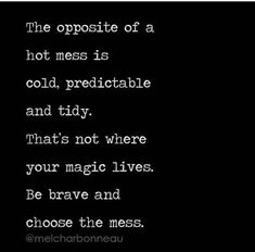 Be brave and choose the mess.