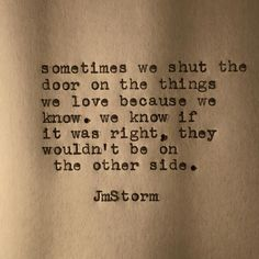 Sometimes we shut the door on the things we love because we know. We know if it was right, they would be on the other side.