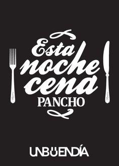 Esta noche cena Pancho.