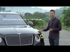 [VIDEO] Đánh giá xe Bentley Bentayga tại Việt Nam  4k  2016 2017
