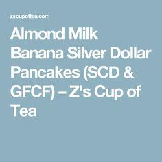 Almond Milk Banana Silver Dollar Pancakes (SCD & GFCF) – Z's Cup of Tea