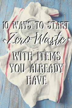 10 Ways to Start Zero Waste With Items You Already Have - Zero Waste Nerd