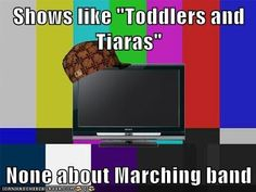 We need a show about Marching Band
