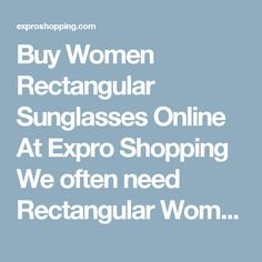 Buy Women Rectangular Sunglasses Online At Expro Shopping  We often need Rectangular Women Sunglasses as they are very useful and helpful today. Expro Shopping brings to you a diverse collection of Sunglasses for Women at one place at best price.     Shop Online for All Types of Rectangular Sunglasses  You will come across best price Rectangular Sunglasses, Best deals of all types Rectangular Sunglasses with cash on delivery and fast shipment options.     Keywords for best search – Women…