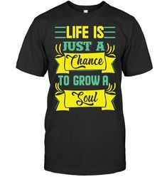 Life Is Just A Chance To Grow A Soul T Shirts Funny Shirt Sayings, T Shirts With Sayings, Funny Quotes, Create T Shirt Design, Cool T Shirts, Tee Shirts, Message T Shirts, Perfect Gift For Mom, Positive Messages