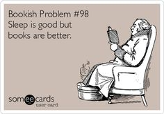 Free, Cry For Help Ecard: Bookish Problem #98 Sleep is good but books are better.