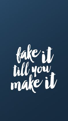 'Fake it till you make it' iPhone wallpaper