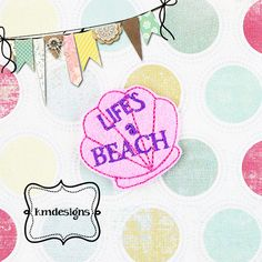 Life's a Beach feltie ITH Embroidery design From Miss Meggie Designs