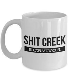 Shit Creek Survivor Mug 11 oz. Ceramic Coffee Cup Shit Creek Survivor Mug 11 oz.
