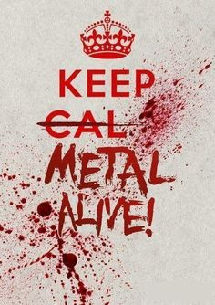 Keep metal alive