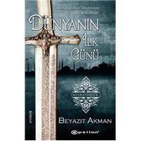 Dünyanın İlk Günü - Beyazıt Akman  Osmanoğulları'nın öyküsü hiç böyle anlatılmadı.