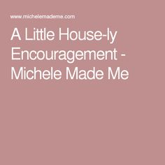 A Little House-ly Encouragement - Michele Made Me
