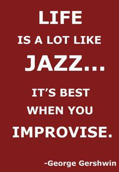 "#Gershwin quote: ""Life is alot like JAZZ....it's best when you improvise."" More"