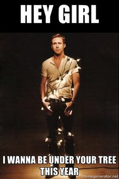 RYAN GOSLING 5 - Hey Girl I wanna be under your tree this year