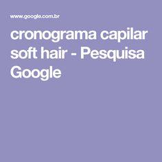 cronograma capilar soft hair - Pesquisa Google