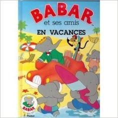 Babar et ses amis en vacance: Amazon.com: Jean et Laurent de Brunhoff, y: Books