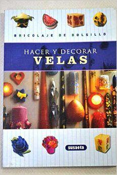 Hacer y decorar velas. Madrid : Susaeta, [200-?].