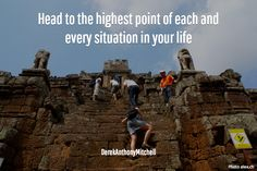 Head to the highest point of each and every situation in your life. DerekAnthonyMitchell