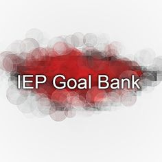 IEP Goal Bank Repinned by SOS Inc. Resources pinterest.com/sostherapy/.