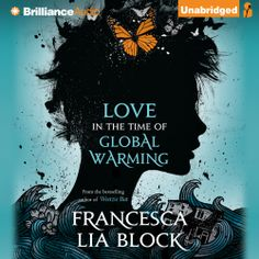 """Francesca Lia Block's #YA #Fantasy #Book """"Love in the Time of Global Warming"""" is now out in audiobook form. Sample the audio here:"""