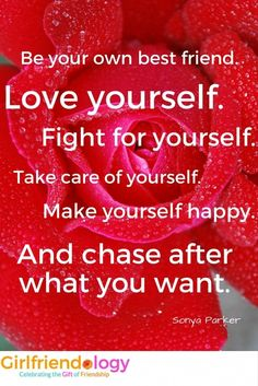 Be Your Own Best Friend, LOVE Yourself, Fight For Yourself . And Chase  After What You Want! Great Valentineu0027s Day / Friendship Quote And  Inspiration For ...